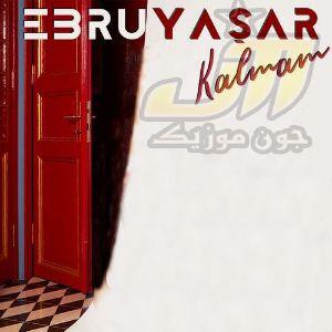 دانلود آهنگ Ebru Yaşar Kalmam