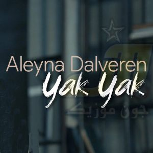 دانلود آهنگ Aleyna Dalveren Yak Yak