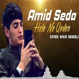 دانلود آهنگ Amid Seda Hele Ne Qeder