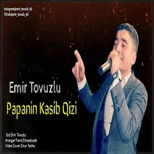 دانلود آهنگ Emir Tovuzlu Papanin Kasib Qizi