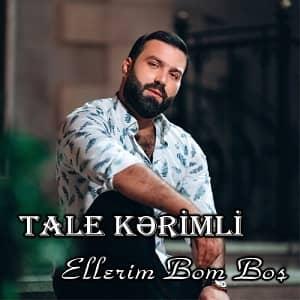 دانلود آهنگ Tale Kerimli Ellerim Bom Boş