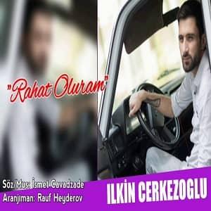 دانلود آهنگ Ilkin Cerkezoğlu Rahat Oluram