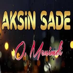 دانلود آهنگ Aksin Sade O Menimdi