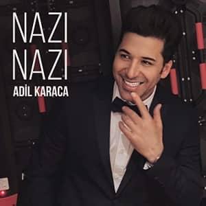دانلود آهنگ نازی نازی از عادل کاراجا